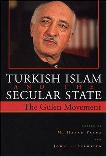 Turkish Islam and the Secular State: The Gulen Movement (Contemporary Issues in the Middle East)