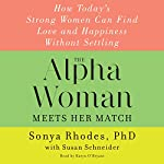 The Alpha Woman Meets Her Match: How Today's Strong Women Can Find Love and Happiness Without Settling | Sonya Rhodes,Susan Schneider