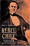 img - for Rebel Chief: The Motley Life of Colonel William Holland Thomas C.S.A. book / textbook / text book