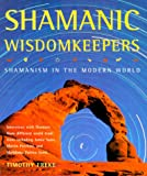 Shamanic Wisdomkeepers: Shamanism in the Modern World (0806987995) by Freke, Timothy