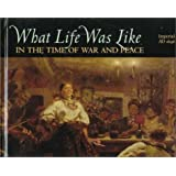 What Life Was Like in the Time of War and Peace: Imperial Russia, Ad 1696-1917