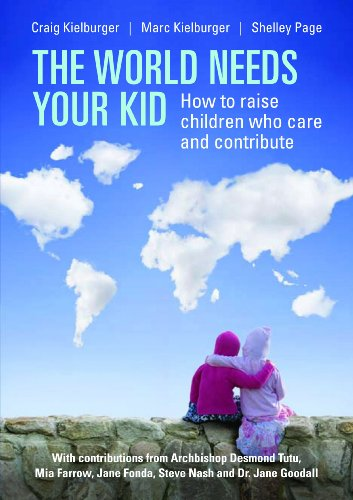 The World Needs Your Kid: Raising Children Who Care and Contribute PDF