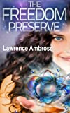 The Freedom Preserve: Would you challenge your most sacred beliefs to live forever?