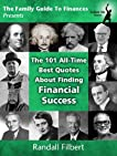 The 101 All-Time Best Quotes About Finding Financial Success (The Family Guide To Finances)