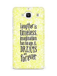 AMEZ laughter is timeless imagination has no age and dreams are forever Back Cover For Xiaomi Redmi 2 Prime