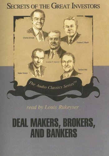 Deal Makers, Brokers, and Bankers (Secrets of the Great Investors)