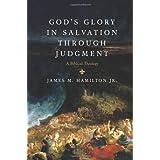 God's Glory in Salvation through Judgment: A Biblical Theology ~ James M. Hamilton Jr.