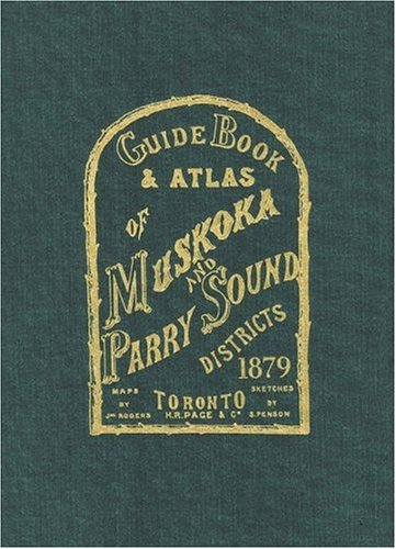 Guide Book & Atlas of Muskoka and Parry Sound Districts 1879