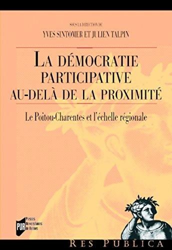 La démocratie participative au-delàde la proximité: Le Poitou-Charentes et l'échelle régionale francais