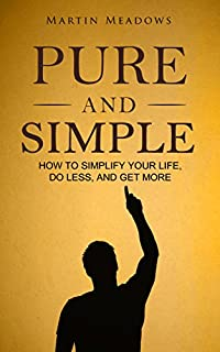 Pure And Simple: How To Simplify Your Life, Do Less, And Get More by Martin Meadows ebook deal