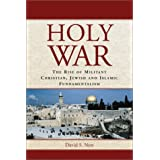 Holy War: The Rise of Militant Christian, Jewish and Islamic Fundamentalismby David S. New