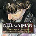 Speaking in Tongues (       UNABRIDGED) by Neil Gaiman Narrated by Neil Gaiman