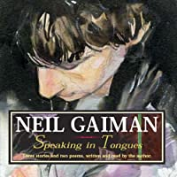 Speaking in Tongues (       UNABRIDGED) by Neil Gaiman Narrated by Neil Gaiman