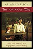 The American Way: Family and Community in the Shaping Of American Identity