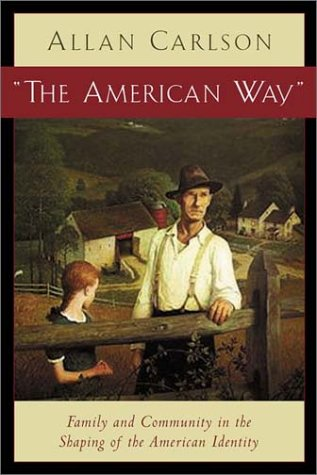 'American Way' : Family and Community in the Shaping of the American Identity, ALLAN CARLSON