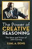 The Power of Creative Reasoning: The Ideas and Vision of John Garang