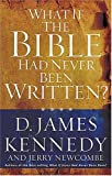 What If the Bible Had Never Been Written? (0785270663) by Kennedy, D. James