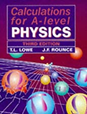 Calculations for A Level Physics by T. L. Lowe