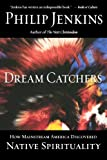 Dream Catchers: How Mainstream America Discovered Native Spirituality (0195189108) by Jenkins, Philip