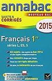 Annales Annabac 2015 Français 1re L, ES, S: sujets et corrigés du bac - Première séries générales...