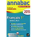 Annales Annabac 2015 Français 1re L, ES, S: sujets et corrigés du bac - Première séries générales