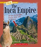 The Inca Empire (True Books: Ancient Civilizations)