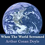 When The World Screamed: Professor Challenger Series   Arthur Conan Doyle