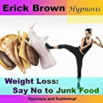 Weight Loss: Say No to Junk Food: Hypnosis & Subliminal |  Erick Brown Hypnosis