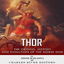 Thor: The Origins, History and Evolution of the Norse God (       UNABRIDGED) by Charles River Editors, Jesse Harasta Narrated by Anthony R. Schlotzhauer