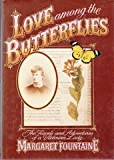 Margaret Fountaine Love Among the Butterflies: Travels and Adventures of a Victorian Lady