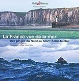 echange, troc  - La France vue de la mer - Des plages du Nord au Mont-Saint-Michel