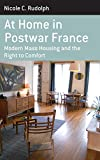 "Nicole Rudolph, ""At Home in Postwar France: Modern Mass Housing and the Right to Comfort"" (Berghahn Books, 2015)"