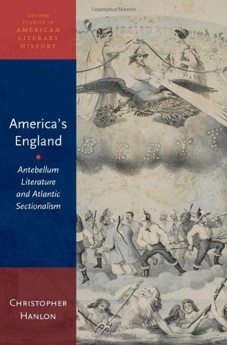 America's England: Antebellum Literature and Atlantic Sectionalism (Oxford Studies in American Literary History)