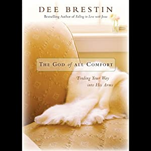 The God of All Comfort: Finding Your Way into His Arms | [Dee Brestin]