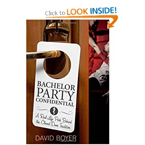 Bachelor Party Confidential: A Real-Life Peek Behind the Closed-Door Tradition (Paperback) by David Boyer