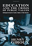 img - for Education and the Crisis of Public Values: Challenging the Assault on Teachers, Students, & Public Education (Counterpoints: Studies in the Postmodern Theory of Education) book / textbook / text book