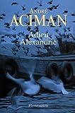 adieu Alexandre (2081267888) by Aciman, André