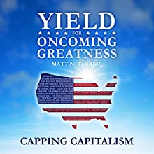 Yield for Oncoming Greatness (YFOG): Capping Capitalism (       UNABRIDGED) by Matt N Tabrizi Narrated by Tom Parks