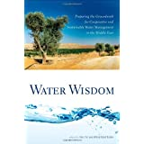 Water Wisdom: Preparing the Groundwork for Cooperative and Sustainable Water Management in the Middle East, by Dr. Alon Tal and Dr. Alfred Abed Rabbo