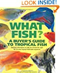 What Fish?: A Buyer's Guide to Tropic...
