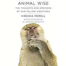 Animal Wise: The Thoughts and Emotions of Our Fellow Creatures Audiobook by Virginia Morell Narrated by Kirsten Potter