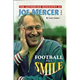 Football With A Smile: Authorised Biog of Joe Mercer, OBE (Manchester City, Everton, Arsenal, England, Coventry City, Aston Villa, & Sheffield United)by Gary James