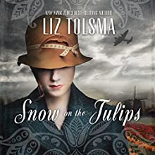 Snow on the Tulips (       UNABRIDGED) by Liz Tolsma Narrated by Susan Denaker