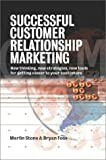 Successful Customer Relationship Marketing: New Thinking, New Strategies, New Tools for Getting Closer to Your Customers (0749435798) by Stone, Merlin