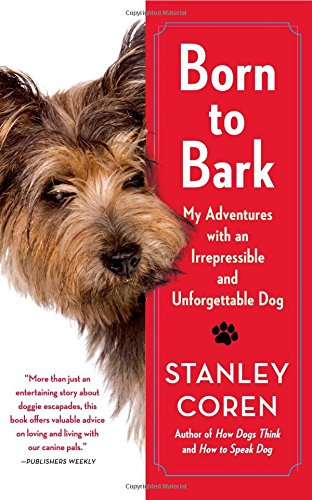 Born to Bark: My Adventures with an Irrepressible and Unforgettable Dog PDF