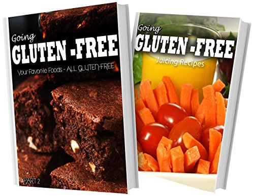 Your Favorite Foods All Gluten-Free Part 2 and Gluten-Free Juicing Recipes: 2 Book Combo (Going Gluten-Free) by Tamara Paul