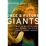 Once and Future Giants: Ancient Extinctions and the Fate of Life on Earthby Sharon Levy