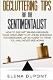 img - for Decluttering Tips for the Sentimentalist: How to Declutter and Organize Your Home and Your Life by Breaking the Emotional Attachment to Items You Will ... less is more, declutter your office) book / textbook / text book