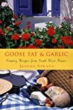 Goose Fat & Garlic: Country Recipes From Southwest France