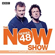 The Now Show: Series 48: The BBC Radio 4 Topical Comedy Panel Show Radio/TV Program Auteur(s) :  BBC Radio Comedy Narrateur(s) : Steve Punt, Hugh Dennis,  full cast